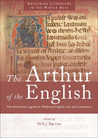 The Arthur of the English: The Arthurian Legend in Medieval English Life and Literature
