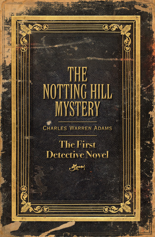 The Notting Hill Mystery by Charles Warren Adams