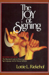 The Joy of Signing: The Illustrated Guide for Mastering Sign Language and the Manual Alphabet