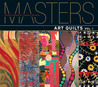 Masters: Art Quilts: Major Works by Leading Artists