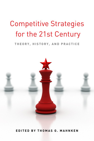 Competitive Strategies for the 21st Century: Theory, History, and Practice