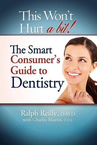 This Won't Hurt A Bit - Dentistry: The Smart Consumer's Guide To Dentistry