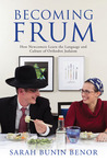 Becoming Frum: How Newcomers Learn the Language and Culture of Orthodox Judaism