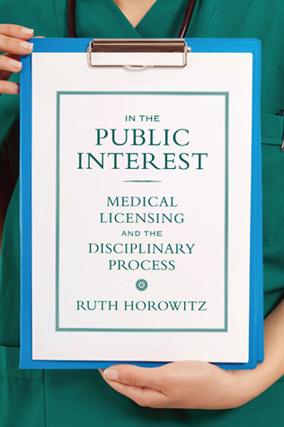 In the Public Interest: Medical Licensing and the Disciplinary Process