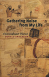 Gathering Noise from My Life: A Camouflaged Memoir