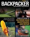 Backpacker magazine's Complete Guide to Outdoor Gear Maintenance and Repair: Step-by-Step Techniques to Maximize Performance and Save Money