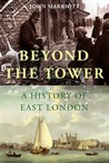 Beyond the Tower: A History of East London
