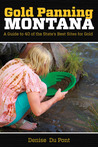 Gold Panning Montana: A Guide to 40 of the State's Best Sites for Gold