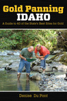 Gold Panning Idaho: A Guide to 40 of the State's Best Sites for Gold