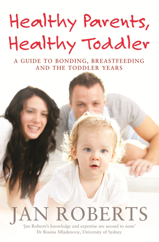 Healthy Parents, Healthy Toddler: A Guide to Bonding, Breastfeeding and the Toddler Years