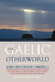 The Gaelic Otherworld: John Gregorson Campbell's Superstitions of the Highlands and Islands of Scotland and Witchcraft and Second Sight in the Highlands and Islands