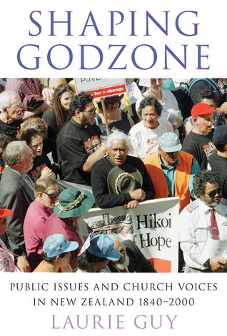 Shaping Godzone:public issues and church voices in New Zealand 1840-2000