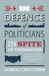 In Defence of Politicians {In Spite of Themselves}