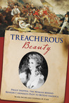 Treacherous Beauty: Peggy Shippen, the Woman behind Benedict Arnold's Plot to Betray America