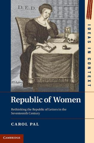 Republic of Women: Rethinking the Republic of Letters in the Seventeenth Century