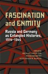 Fascination and Enmity: Russia and Germany as Entangled Histories, 1914-1945