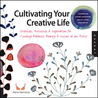 Cultivating Your Creative Life: Exercises, Activities & Inspiration for Finding Balance, Beauty & Success as an Artist