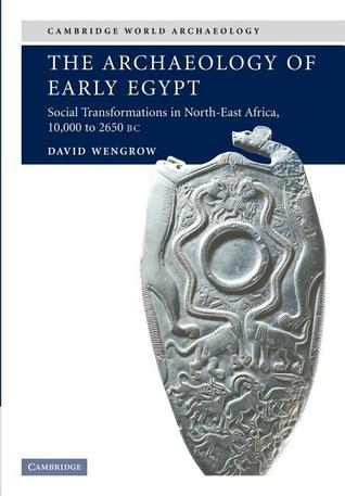 The Archaeology of Early Egypt: Social Transformations in North-east Africa 10,000 to 2650 BC