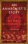 An Anarchist's Story: The Life of Ethel MacDonald