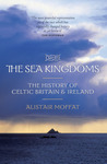 The Sea Kingdoms: The History of Celtic Britain & Ireland
