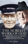 The Noblest Work of God: The Memoirs of James Lough, Master Mariner, Eyemouth, Berwickshire and John Craig, Shipbuilder, Toledo, Ohio