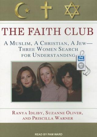 The Faith Club: A Muslim, A Christian, A Jew---Three Women Search for Understanding