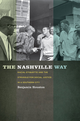 The Nashville Way: Racial Etiquette and the Struggle for Social Justice in a Southern City