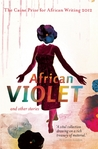 African Violet and Other Stories  by The Caine Prize for African...