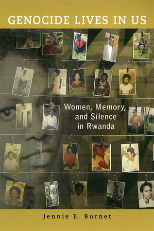 Genocide Lives in Us: Women, Memory, and Silence in Rwanda