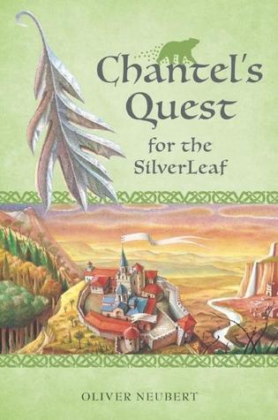 Chantel's Quest for the Silver Leaf by Oliver Neubert