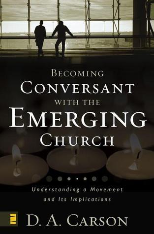 Becoming Conversant with the Emerging Church by D.A. Carson