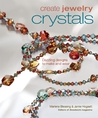 Create Jewelry: Crystals: Dazzling Designs to Make and Wear (Create Jewelry series)