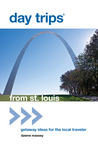 Day Trips® from St. Louis: Getaway Ideas for the Local Traveler