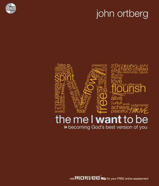The Me I Want to Be by John Ortberg Jr.