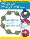The Absolute Beginners Guide: Working with Polymer Clay