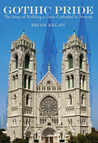 Gothic Pride: The Story of Building a Great Cathedral in Newark