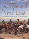 A Wild and Vivid Land: An Illustrated History of the South Texas Border