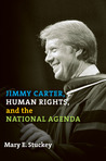 Jimmy Carter, Human Rights, and the National Agenda by Mary E. Stuckey