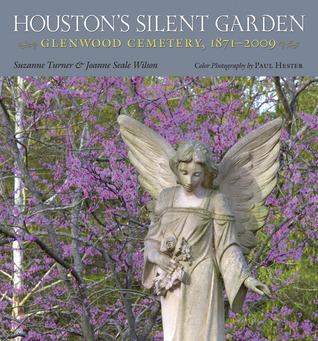 Houston's Silent Garden: Glenwood Cemetery, 1871-2009