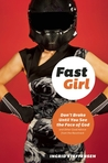 Fast Girl : Don't Brake Until You See the Face of God and Other Good Advice from the Racetrack