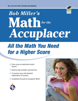 Bob Miller's Math for the Accuplacer: All the Math You Need for a Higher Score