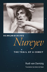 Remembering Nureyev: The Trail of a Comet