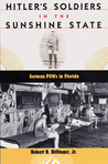 Hitler's Soldiers in the Sunshine State: German POWs in Florida