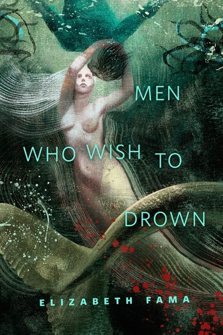 Men Who Wish to Drown by Elizabeth Fama