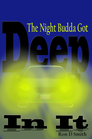 The Night Budda Got Deep in It by Ron D. Smith