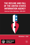 The Decline and Fall of the United States Information Agency: American Public Diplomacy, 1989-2001