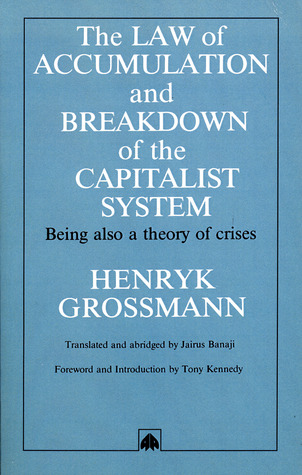 The Law of Accumulation and Breakdown of the Capitalist System, Being also a Theory of Crises