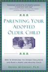 Parenting Your Adopted Older Child: How to Overcome the Unique Challenges and Raise a Happy and Healthy Child