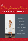 The Daughter-In-Law's Survival Guide: Everything You Need to Know about Relating to Your Mother-In-Law