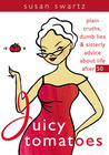 Juicy Tomatoes: Plain Truths, Dumb Lies, and Sisterly Advice about Life After 50